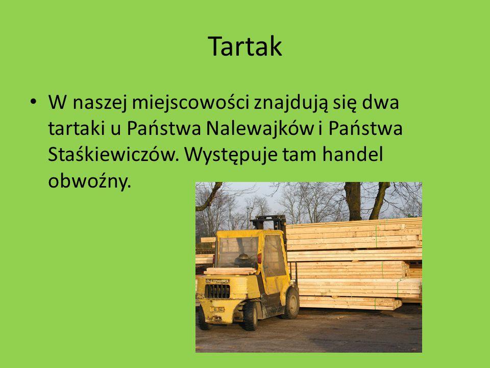 Tartak W naszej miejscowości znajdują się dwa tartaki u Państwa Nalewajków i Państwa Staśkiewiczów.