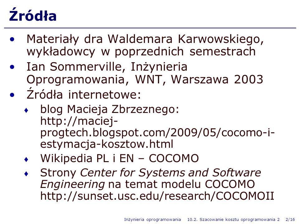 ŹródłaMateriały dra Waldemara Karwowskiego, wykładowcy w poprzednich semestrach. Ian Sommerville, Inżynieria Oprogramowania, WNT, Warszawa 2003.