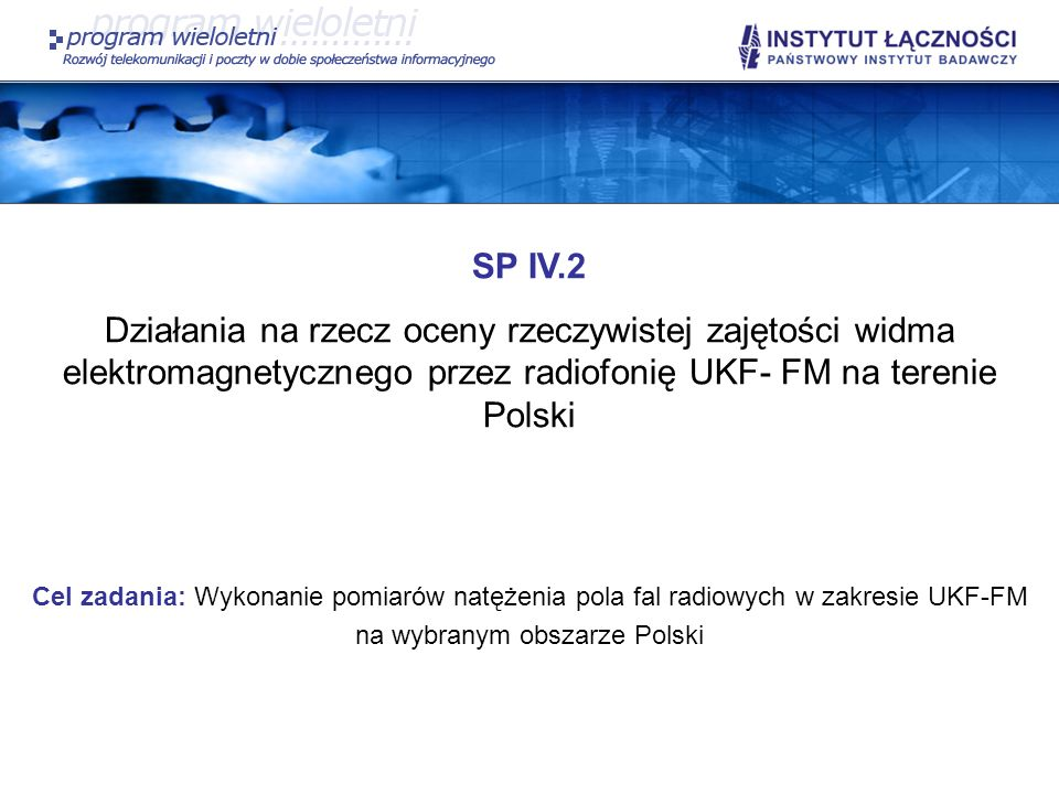 SP IV.2Działania na rzecz oceny rzeczywistej zajętości widma elektromagnetycznego przez radiofonię UKF- FM na terenie Polski.