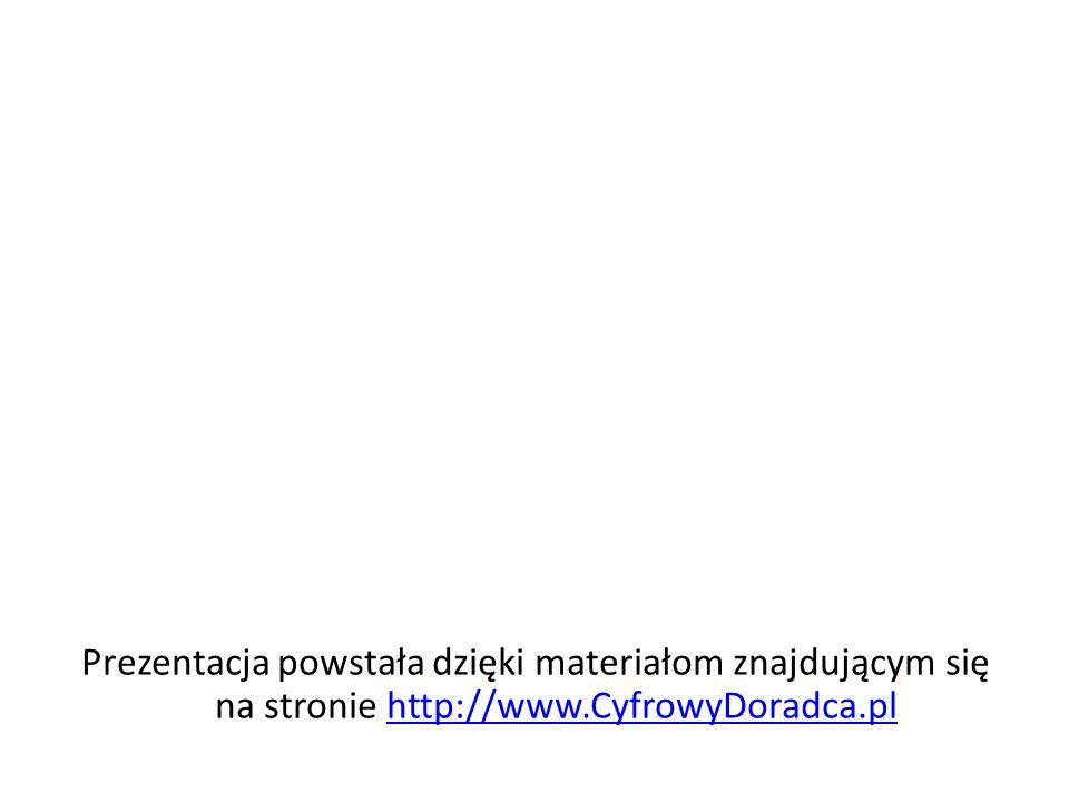 Prezentacja powstała dzięki materiałom znajdującym się na stronie http://www.CyfrowyDoradca.pl