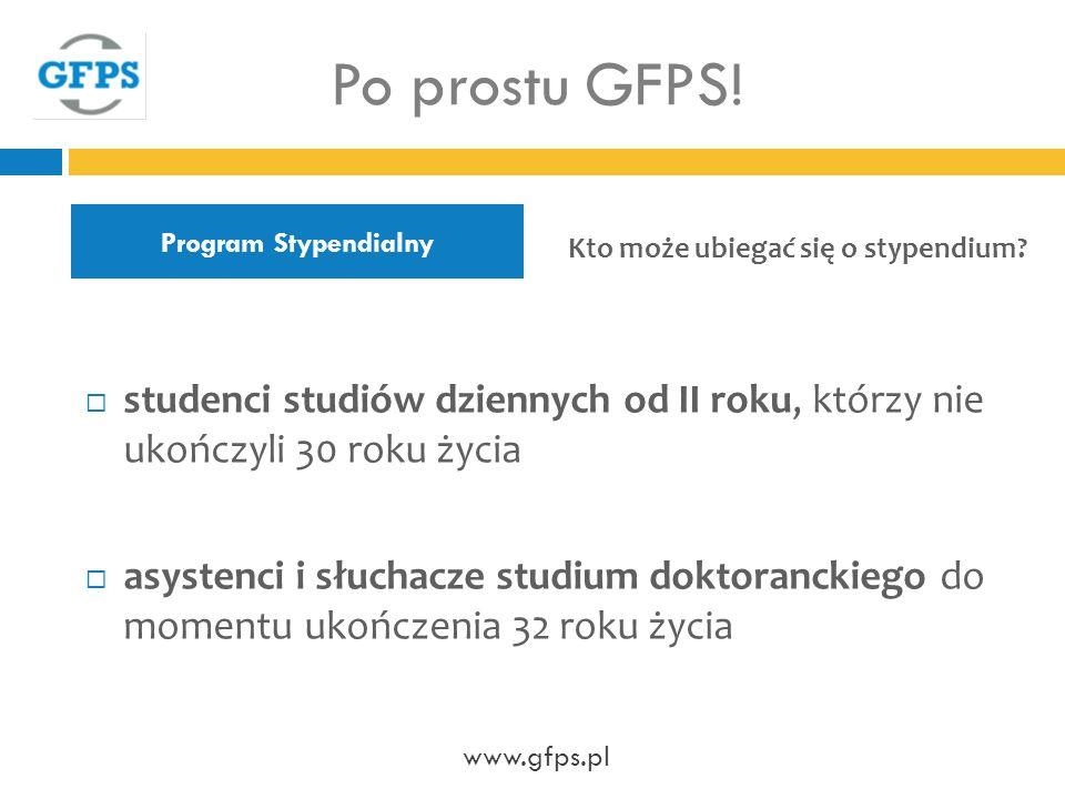 Po prostu GFPS! Program Stypendialny. Kto może ubiegać się o stypendium studenci studiów dziennych od II roku, którzy nie ukończyli 30 roku życia.