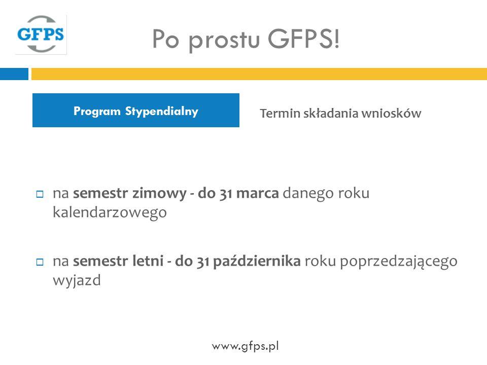 Po prostu GFPS! Program Stypendialny. Termin składania wniosków. na semestr zimowy - do 31 marca danego roku kalendarzowego.