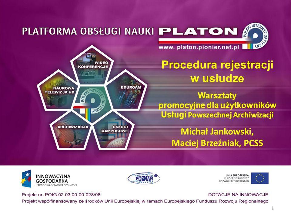 Procedura rejestracji w usłudze Warsztaty promocyjne dla użytkowników Usługi Powszechnej Archiwizacji Michał Jankowski, Maciej Brzeźniak, PCSS