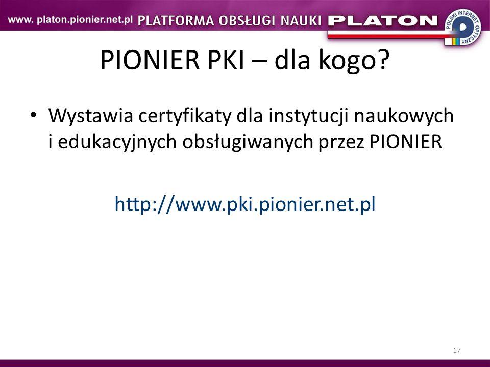 PIONIER PKI – dla kogo Wystawia certyfikaty dla instytucji naukowych i edukacyjnych obsługiwanych przez PIONIER.