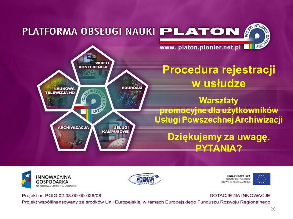 Procedura rejestracji w usłudze Warsztaty promocyjne dla użytkowników Usługi Powszechnej Archiwizacji Dziękujemy za uwagę.