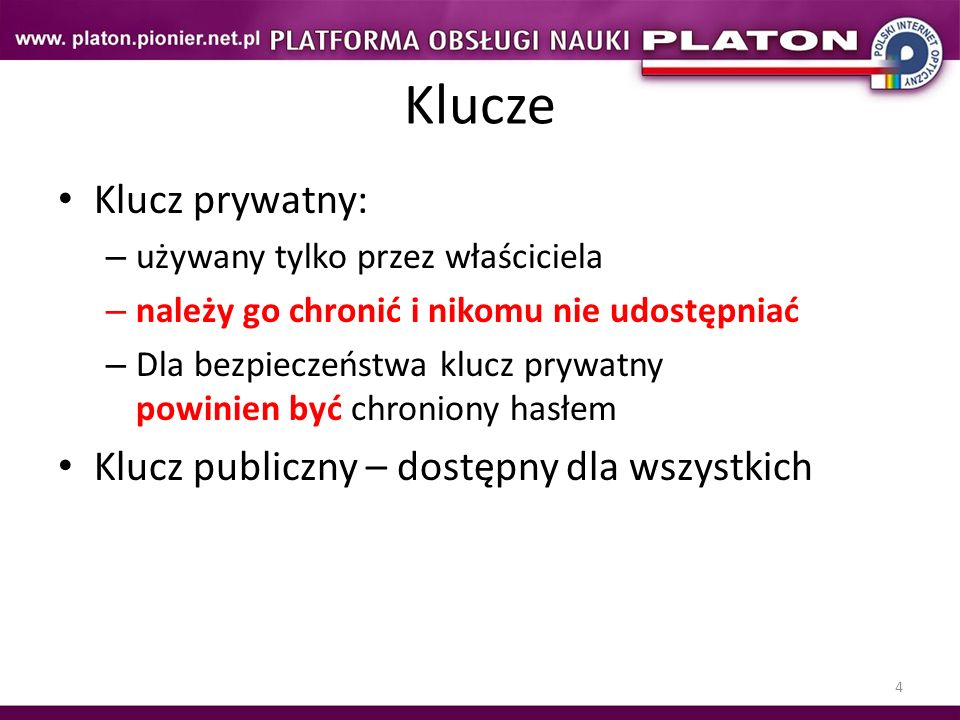 Klucze Klucz prywatny: Klucz publiczny – dostępny dla wszystkich
