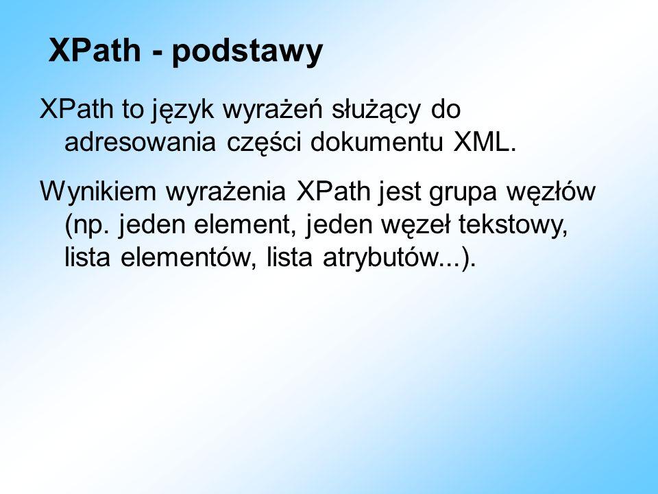 XPath - podstawyXPath to język wyrażeń służący do adresowania części dokumentu XML.