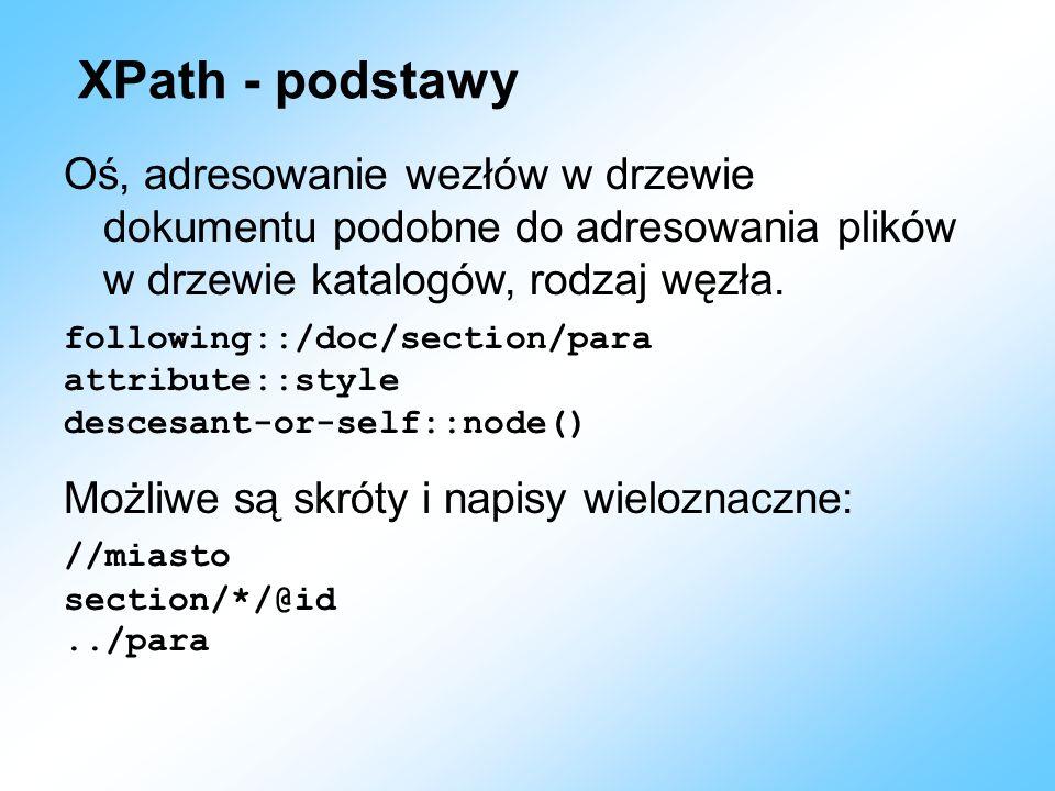 XPath - podstawyOś, adresowanie wezłów w drzewie dokumentu podobne do adresowania plików w drzewie katalogów, rodzaj węzła.