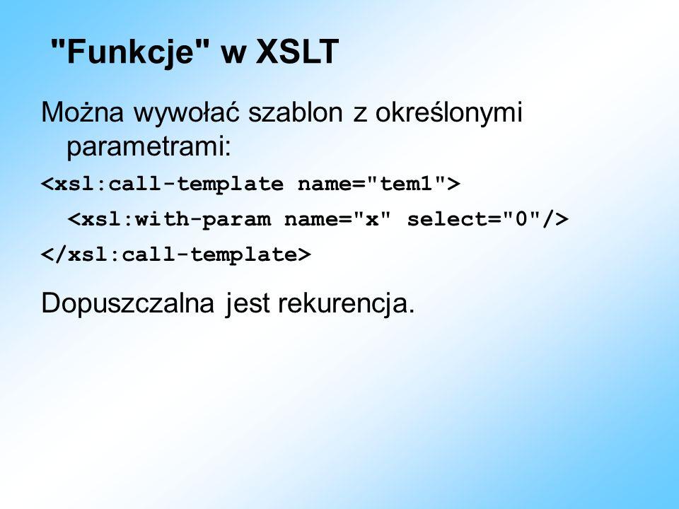 Funkcje w XSLT Można wywołać szablon z określonymi parametrami:
