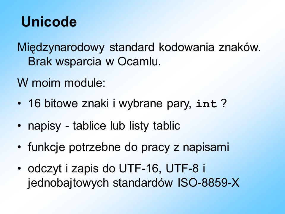 Unicode Międzynarodowy standard kodowania znaków. Brak wsparcia w Ocamlu. W moim module: 16 bitowe znaki i wybrane pary, int