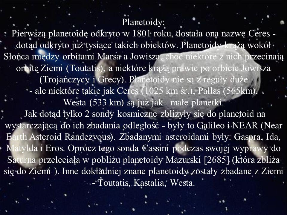 Planetoidy: Pierwszą planetoidę odkryto w 1801 roku, dostała ona nazwę Ceres - dotąd odkryto już tysiące takich obiektów.