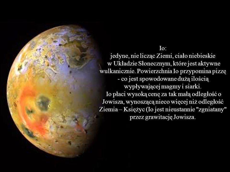 Io: jedyne, nie licząc Ziemi, ciało niebieskie w Układzie Słonecznym, które jest aktywne wulkanicznie.