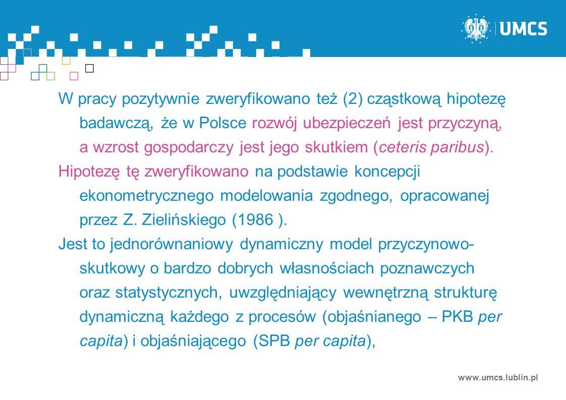 W pracy pozytywnie zweryfikowano też (2) cząstkową hipotezę badawczą, że w Polsce rozwój ubezpieczeń jest przyczyną, a wzrost gospodarczy jest jego skutkiem (ceteris paribus).