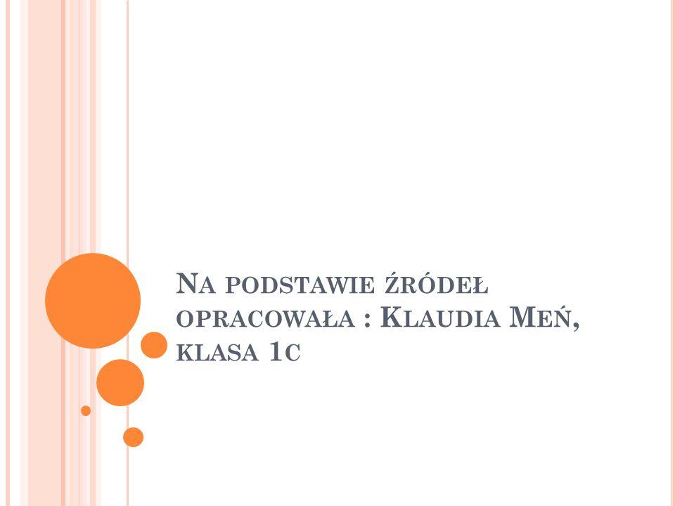 Na podstawie źródeł opracowała : Klaudia Meń, klasa 1c