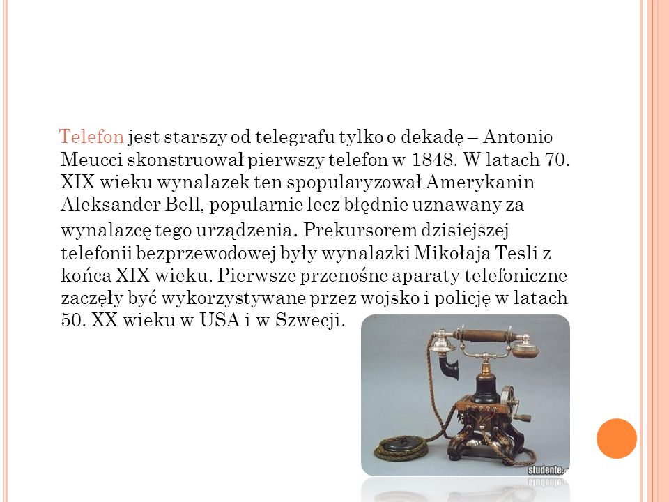 Telefon jest starszy od telegrafu tylko o dekadę – Antonio Meucci skonstruował pierwszy telefon w 1848.