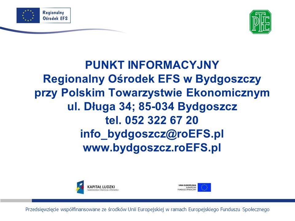 PUNKT INFORMACYJNY Regionalny Ośrodek EFS w Bydgoszczy przy Polskim Towarzystwie Ekonomicznym ul.