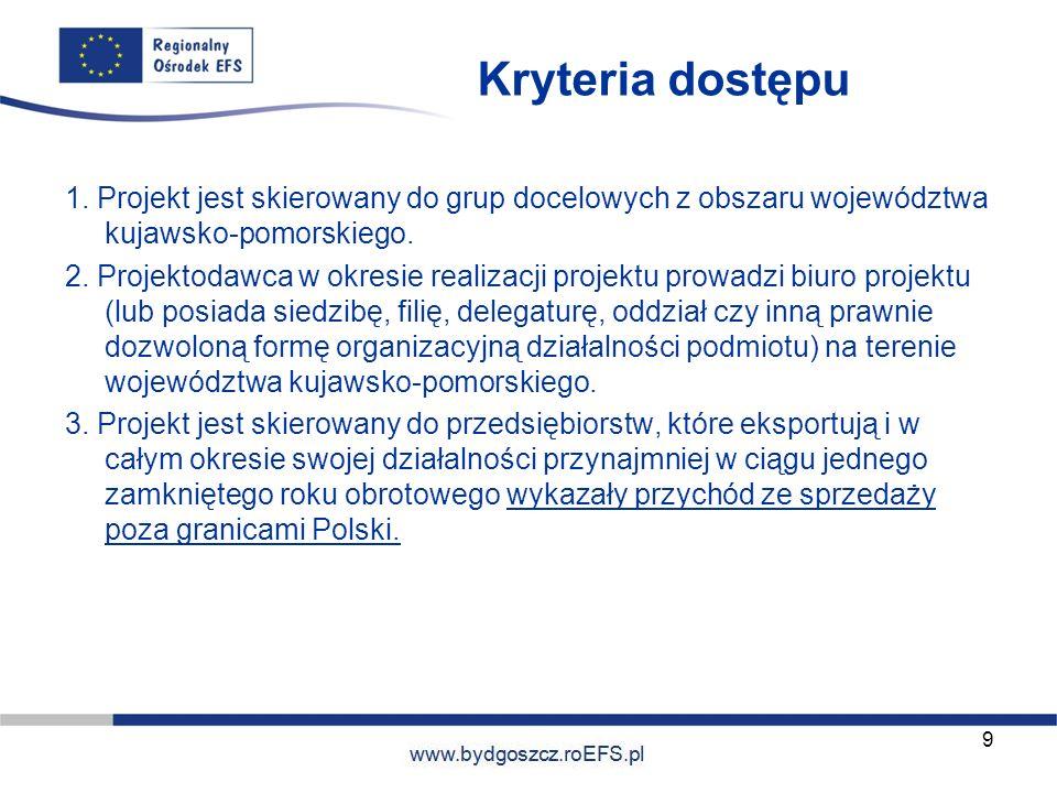 Kryteria dostępu 1. Projekt jest skierowany do grup docelowych z obszaru województwa kujawsko-pomorskiego.