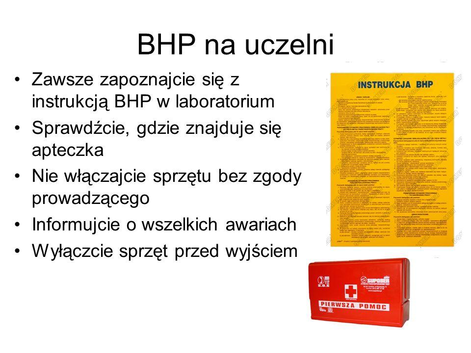 BHP na uczelni Zawsze zapoznajcie się z instrukcją BHP w laboratorium