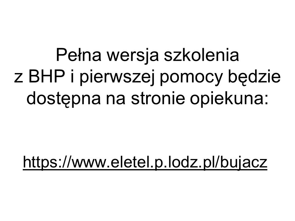 Pełna wersja szkolenia z BHP i pierwszej pomocy będzie dostępna na stronie opiekuna: