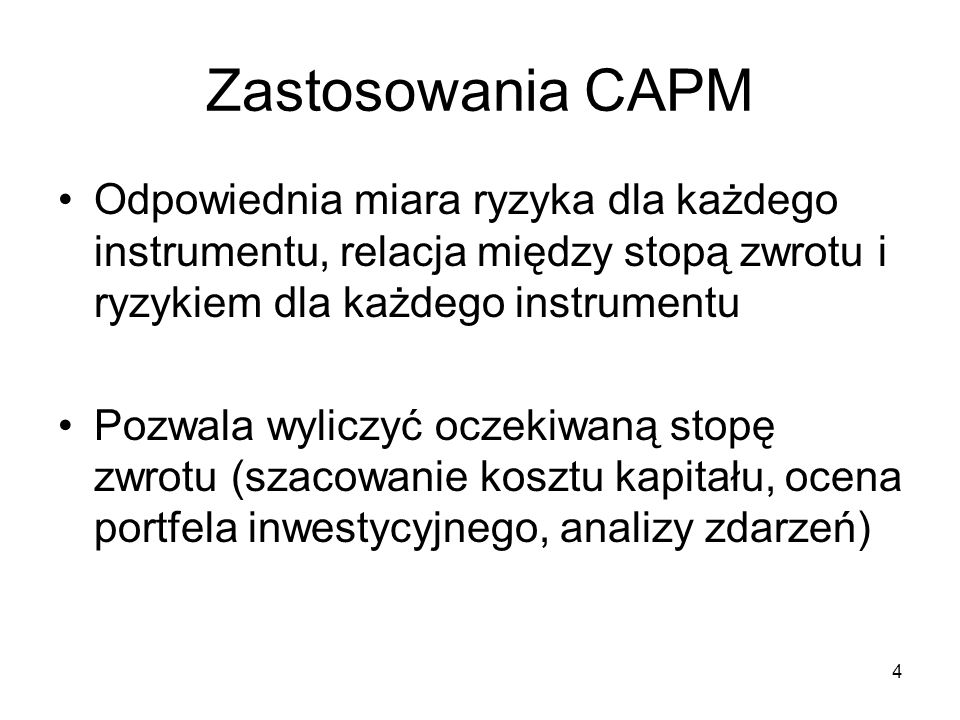 Zastosowania CAPMOdpowiednia miara ryzyka dla każdego instrumentu, relacja między stopą zwrotu i ryzykiem dla każdego instrumentu.