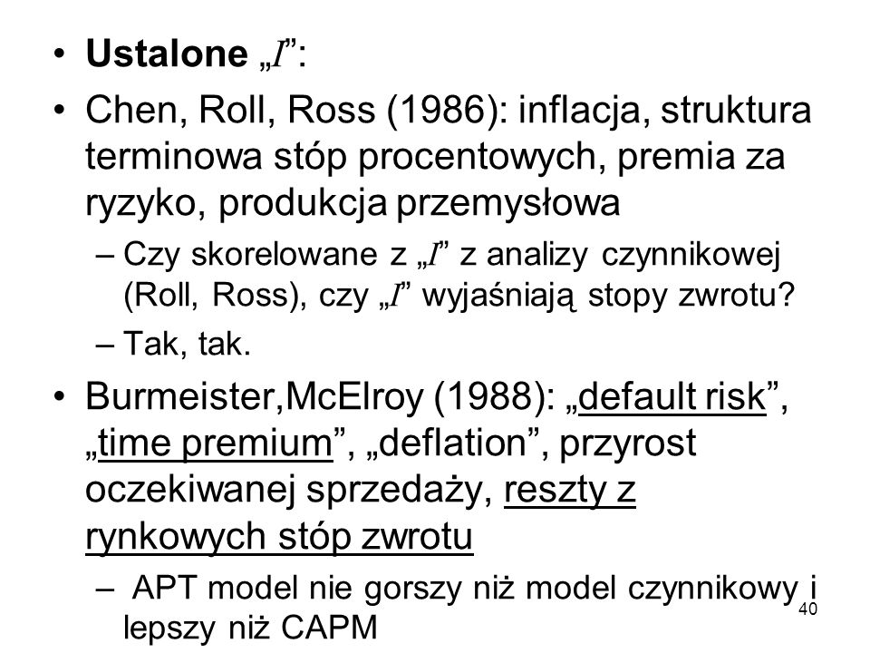 """Ustalone """"I :Chen, Roll, Ross (1986): inflacja, struktura terminowa stóp procentowych, premia za ryzyko, produkcja przemysłowa."""