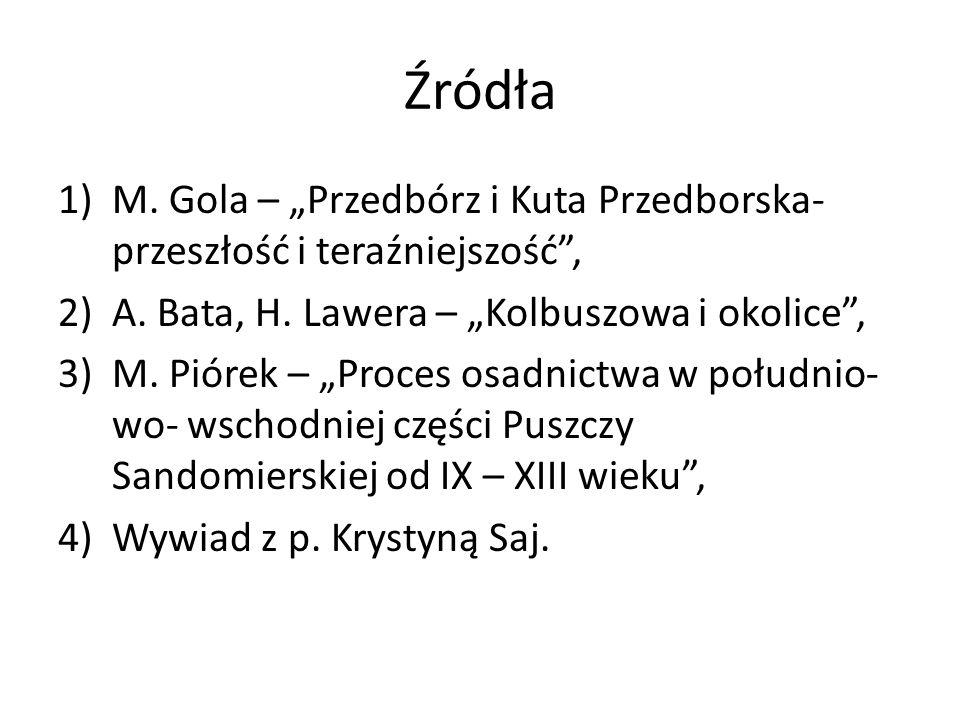 """Źródła M. Gola – """"Przedbórz i Kuta Przedborska-przeszłość i teraźniejszość , A. Bata, H. Lawera – """"Kolbuszowa i okolice ,"""