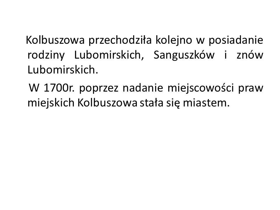 Kolbuszowa przechodziła kolejno w posiadanie rodziny Lubomirskich, Sanguszków i znów Lubomirskich.