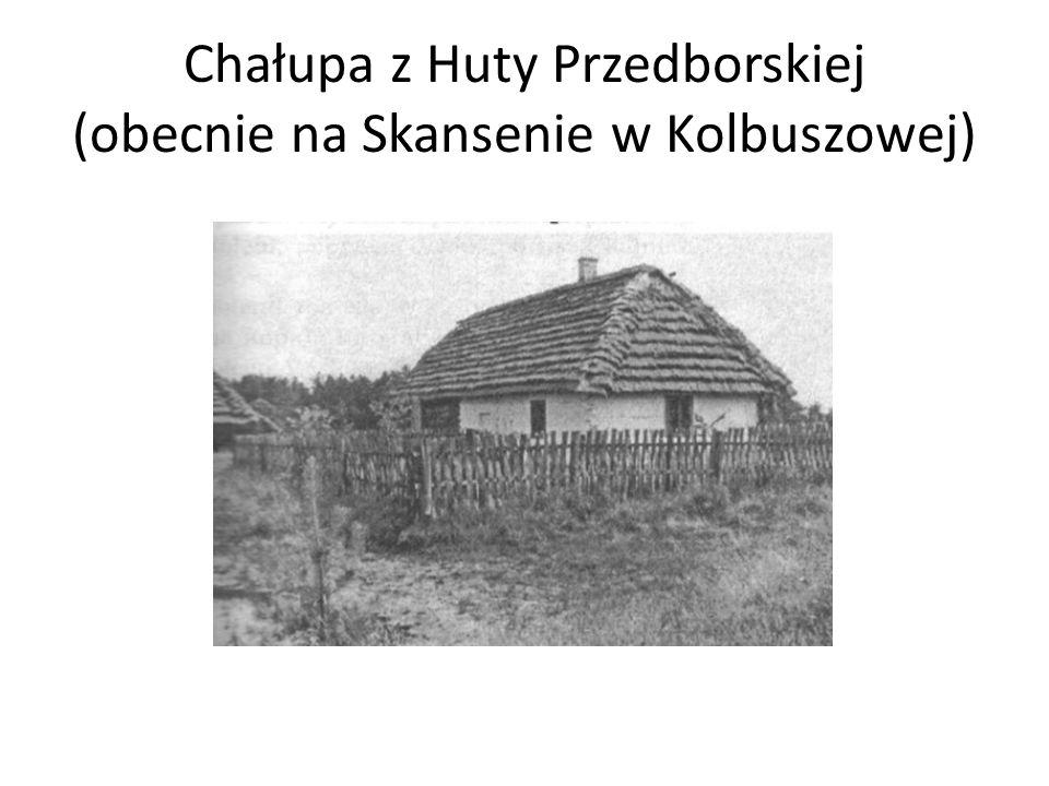 Chałupa z Huty Przedborskiej (obecnie na Skansenie w Kolbuszowej)