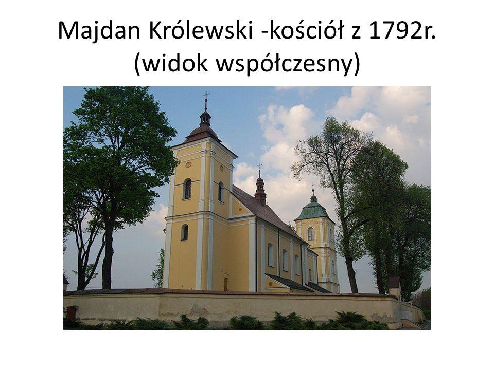 Majdan Królewski -kościół z 1792r. (widok współczesny)