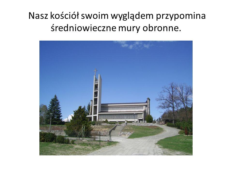 Nasz kościół swoim wyglądem przypomina średniowieczne mury obronne.