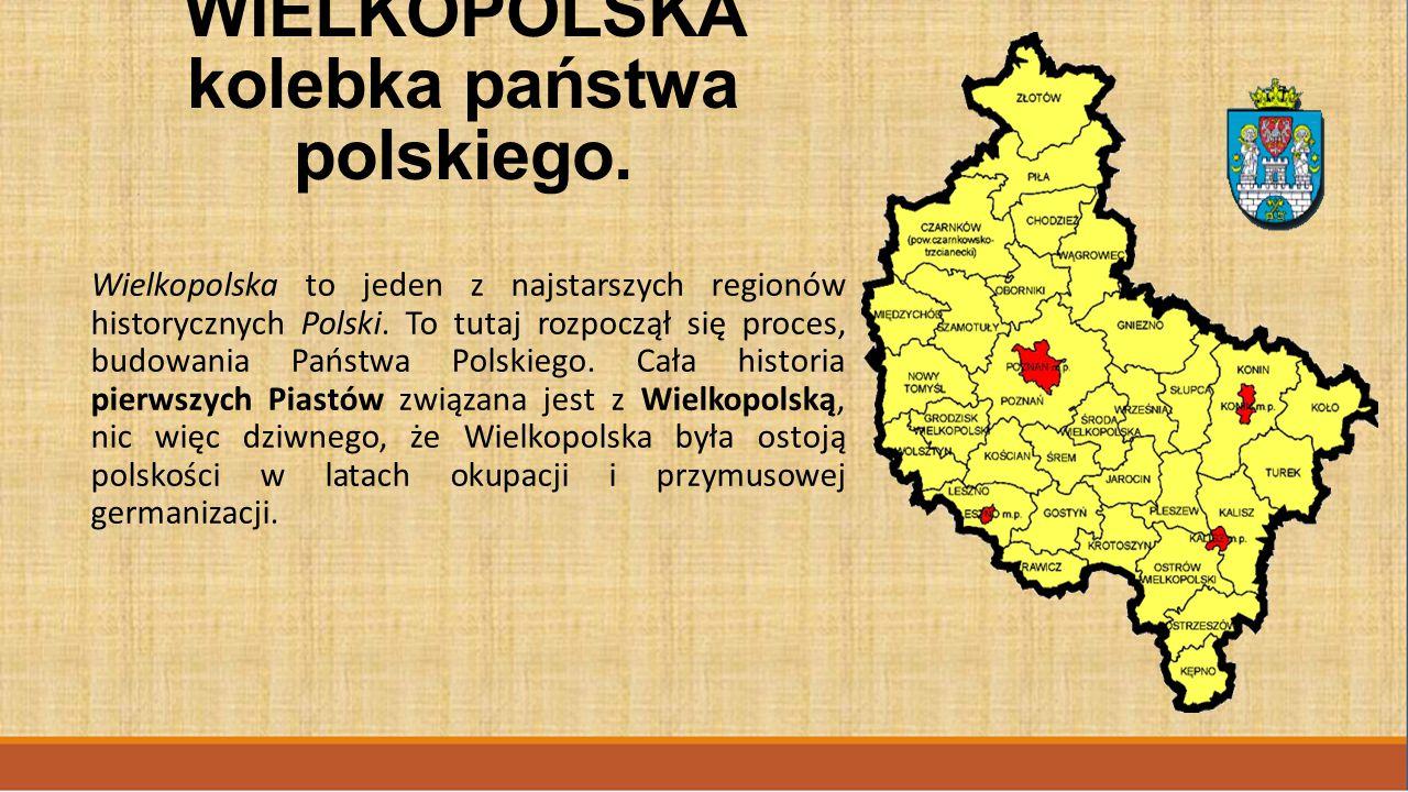 WIELKOPOLSKA kolebka państwa polskiego.