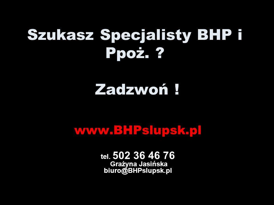 Szukasz Specjalisty BHP i Ppoż. Zadzwoń !