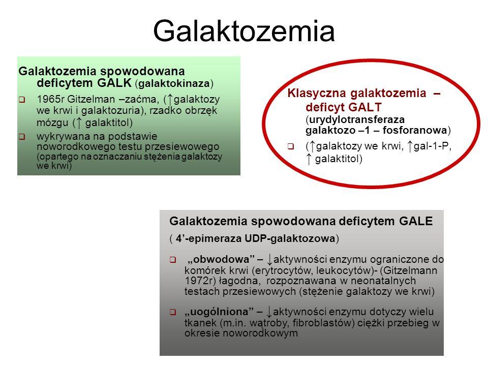 Galaktozemia Galaktozemia spowodowana deficytem GALK (galaktokinaza)
