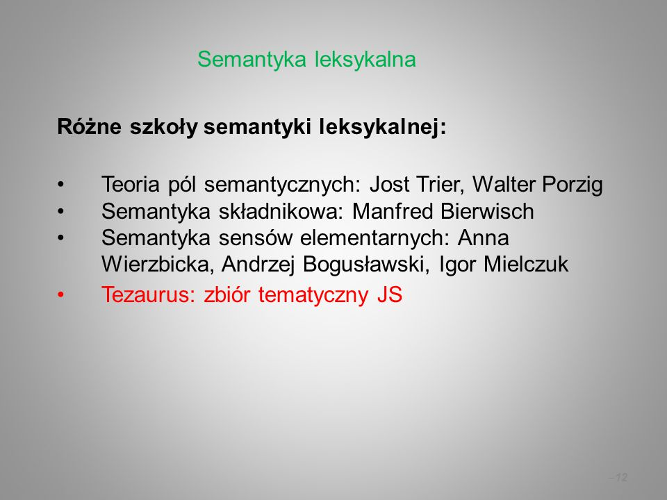 Semantyka leksykalna Różne szkoły semantyki leksykalnej: Teoria pól semantycznych: Jost Trier, Walter Porzig.