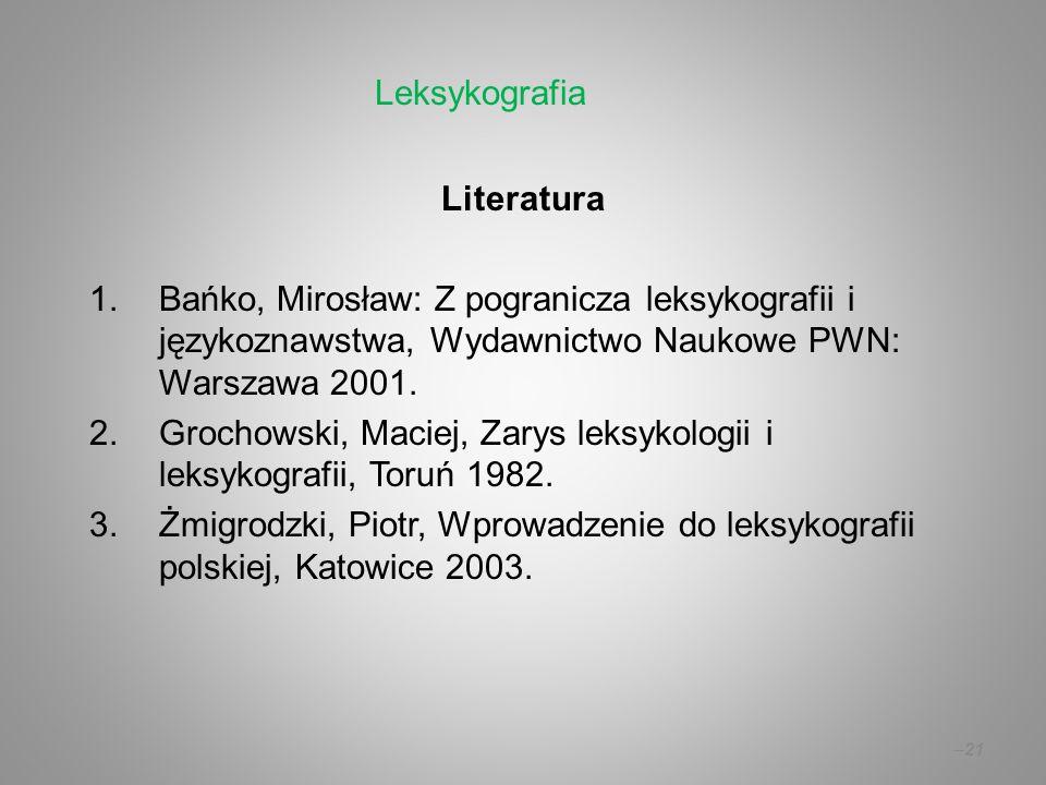 Leksykografia Literatura. Bańko, Mirosław: Z pogranicza leksykografii i językoznawstwa, Wydawnictwo Naukowe PWN: Warszawa 2001.