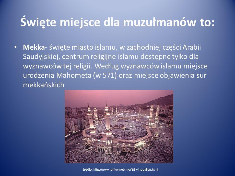 Święte miejsce dla muzułmanów to: