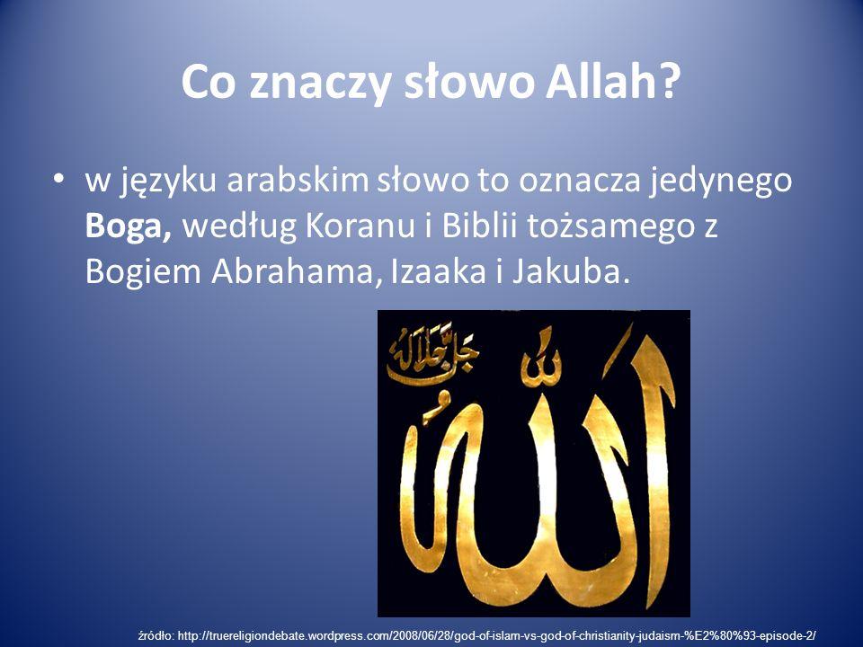 Co znaczy słowo Allah w języku arabskim słowo to oznacza jedynego Boga, według Koranu i Biblii tożsamego z Bogiem Abrahama, Izaaka i Jakuba.
