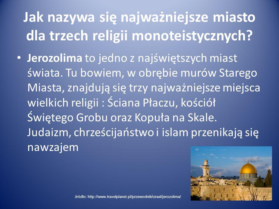 Jak nazywa się najważniejsze miasto dla trzech religii monoteistycznych