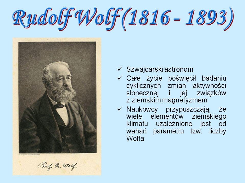 Rudolf Wolf (1816 - 1893) Szwajcarski astronom