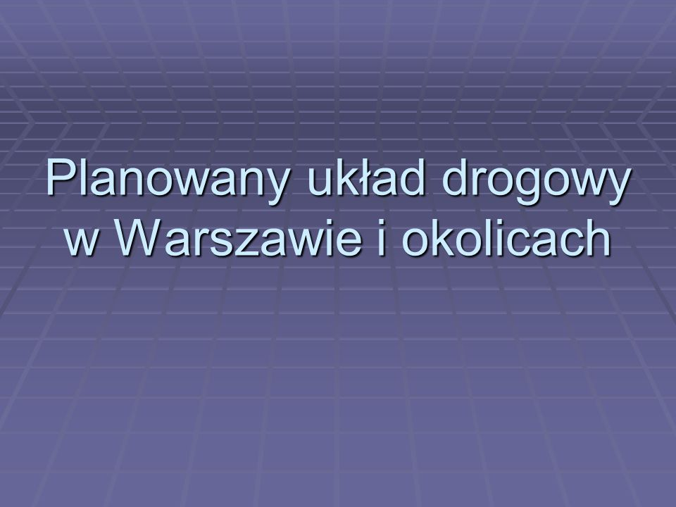 Planowany układ drogowy w Warszawie i okolicach