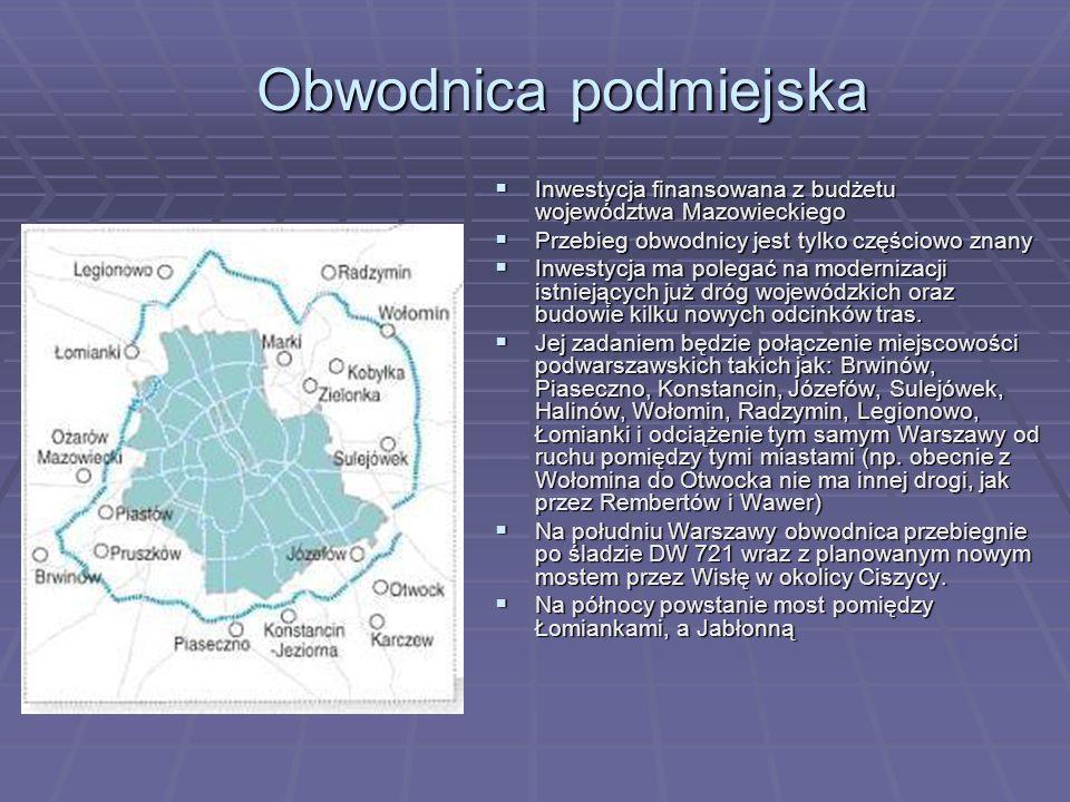 Obwodnica podmiejska Inwestycja finansowana z budżetu województwa Mazowieckiego. Przebieg obwodnicy jest tylko częściowo znany.