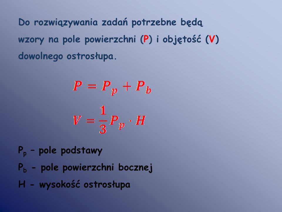 Do rozwiązywania zadań potrzebne będą wzory na pole powierzchni (P) i objętość (V) dowolnego ostrosłupa.