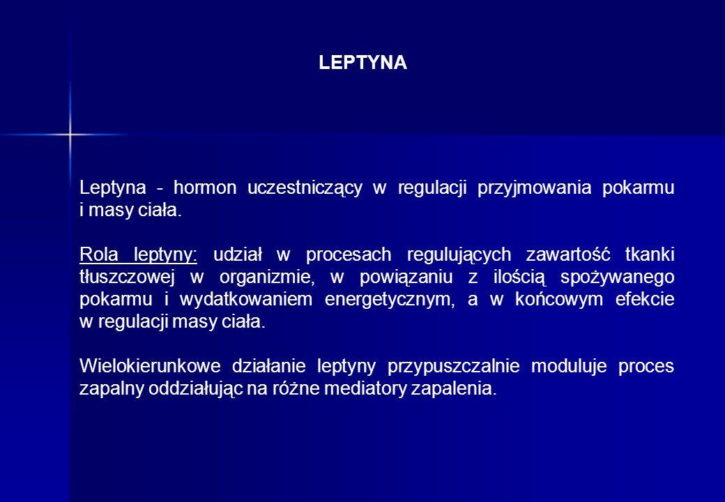 LEPTYNA Leptyna - hormon uczestniczący w regulacji przyjmowania pokarmu i masy ciała.