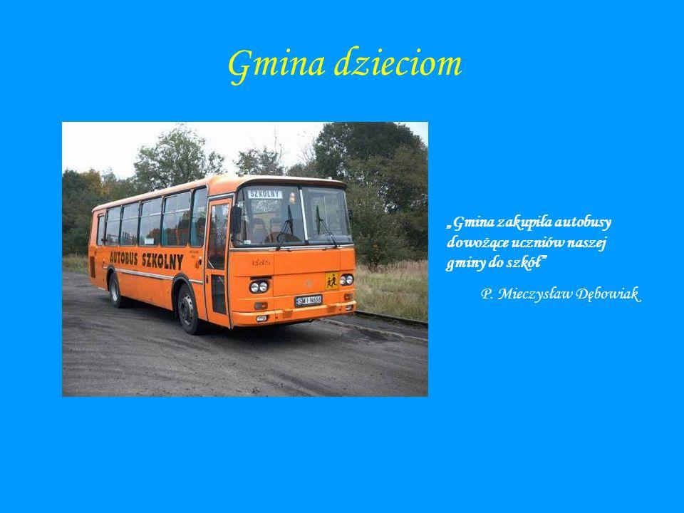"""Gmina dzieciom """"Gmina zakupiła autobusy dowożące uczniów naszej gminy do szkół P."""