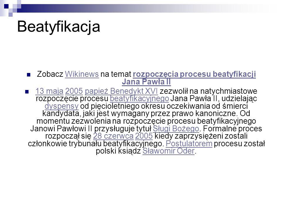Beatyfikacja Zobacz Wikinews na temat rozpoczęcia procesu beatyfikacji Jana Pawła II.
