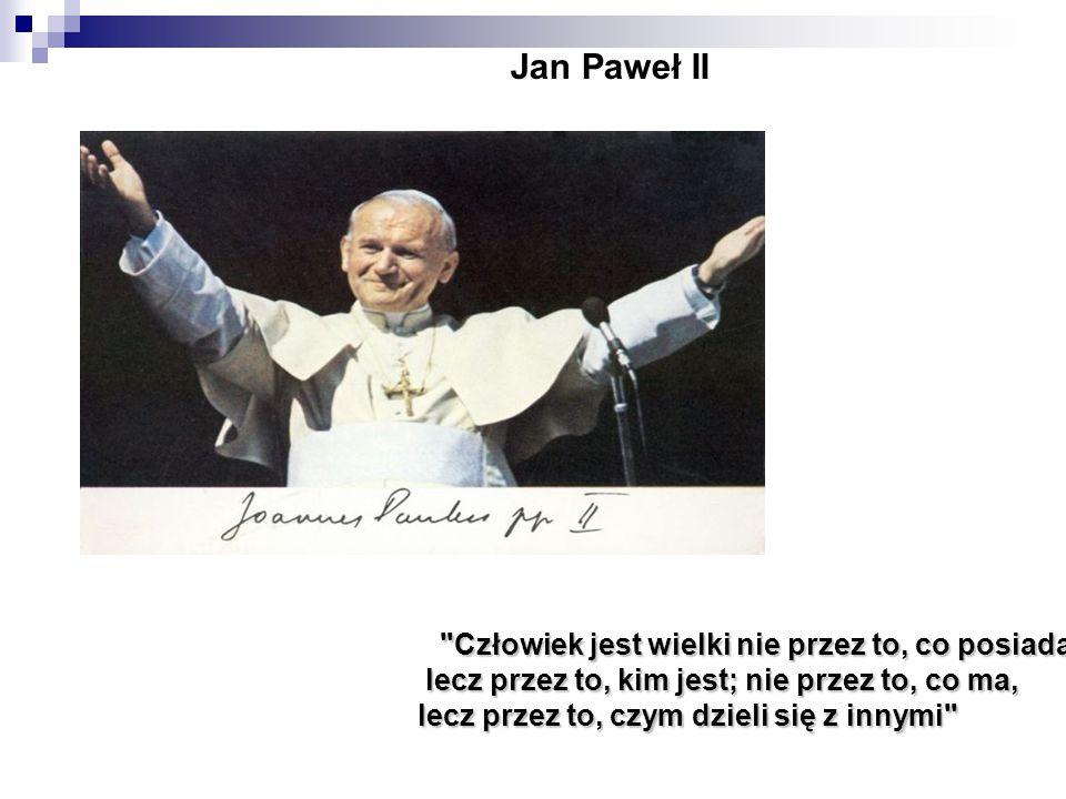 Jan Paweł II lecz przez to, kim jest; nie przez to, co ma,