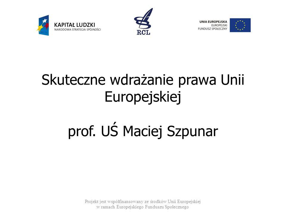 Skuteczne wdrażanie prawa Unii Europejskiej prof. UŚ Maciej Szpunar