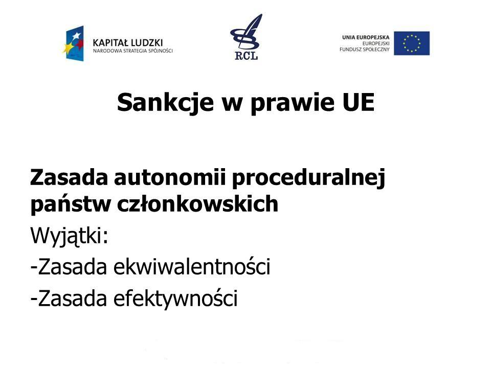 Sankcje w prawie UE Zasada autonomii proceduralnej państw członkowskich. Wyjątki: Zasada ekwiwalentności.