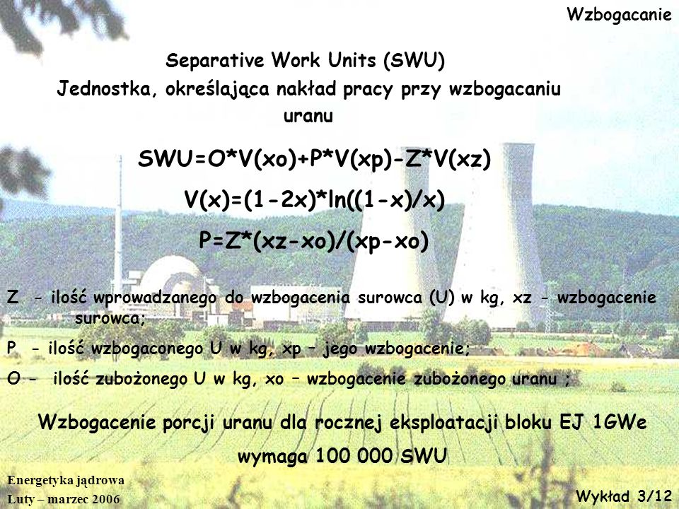 SWU=O*V(xo)+P*V(xp)-Z*V(xz) V(x)=(1-2x)*ln((1-x)/x)