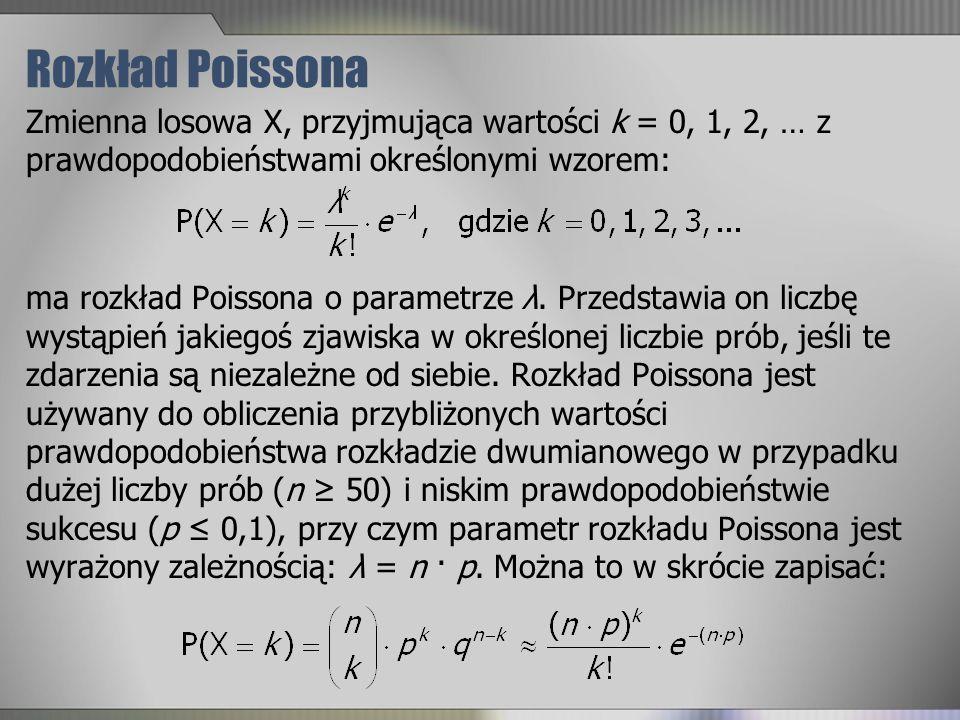 Rozkład Poissona Zmienna losowa X, przyjmująca wartości k = 0, 1, 2, … z prawdopodobieństwami określonymi wzorem: